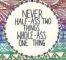 Never half ass two things. by wellsi