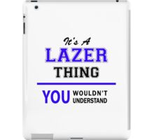 It's a LAZER thing, you wouldn't understand !! iPad Case/Skin