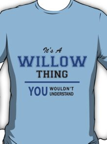 It's a WILLOW thing, you wouldn't understand !! T-Shirt