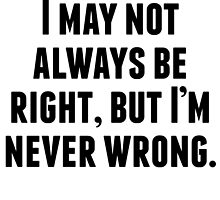 I'm Never Wrong by kwg2200
