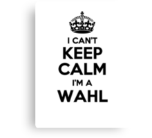 I cant keep calm Im a WAHL Canvas Print