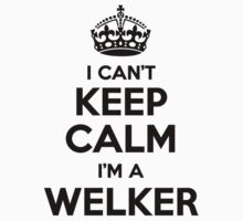 I cant keep calm Im a WELKER by icant
