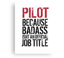 Hilarious 'Pilot because Badass Isn't an Official Job Title' Tshirt, Accessories and Gifts Canvas Print