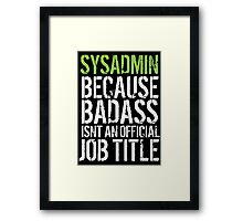 Hilarious 'Sysadmin because Badass Isn't an Official Job Title' Tshirt, Accessories and Gifts Framed Print