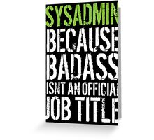 Hilarious 'Sysadmin because Badass Isn't an Official Job Title' Tshirt, Accessories and Gifts Greeting Card