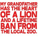 My grandfather has the heart of a lion and a lifetime ban from the local zoo. by SlubberBub