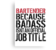 Awesome 'Bartender because Badass Isn't an Official Job Title' Tshirt, Accessories and Gifts Canvas Print