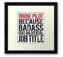Funny 'Drone Pilot because Badass Isn't an Official Job Title' Tshirt, Accessories and Gifts Framed Print