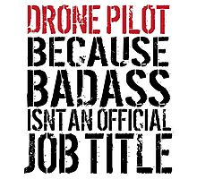 Funny 'Drone Pilot because Badass Isn't an Official Job Title' Tshirt, Accessories and Gifts Photographic Print