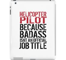 Cool 'Helicopter Pilot because Badass Isn't an Official Job Title' Tshirt, Accessories and Gifts iPad Case/Skin