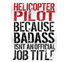 Cool 'Helicopter Pilot because Badass Isn't an Official Job Title' Tshirt, Accessories and Gifts Poster