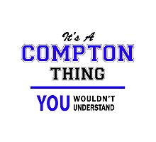 It's a COMPTON thing, you wouldn't understand !! Photographic Print