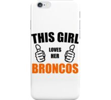 THIS GIRL LOVES HER BRONCOS iPhone Case/Skin