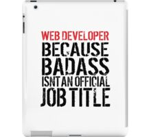 Must-Have 'Web Developer because Badass Isn't an Official Job Title' Tshirt, Accessories and Gifts iPad Case/Skin
