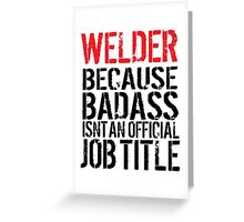 Humorous 'Welder because Badass Isn't an Official Job Title' Tshirt, Accessories and Gifts Greeting Card