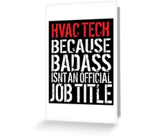Cool 'HVAC Tech because Badass Isn't an Official Job Title' Tshirt, Accessories and Gifts Greeting Card