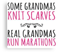 Limited Editon 'Some Grandmas Knit Scarves, Real Grandmas Run Marathons' T-shirt, Accessories and Gifts Canvas Print