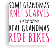Cool 'Some Grandmas Knit Scarves, Real Grandmas Ride Bikes' T-shirt, Accessories and Gifts Canvas Print