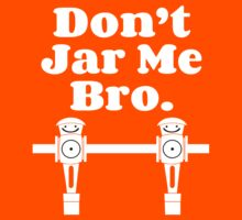 """""""Don't Jar Me Bro"""" by brookyss36"""
