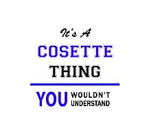 It's a COSETTE thing, you wouldn't understand !! by yourname