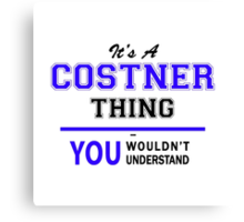 It's a COSTNER thing, you wouldn't understand !! Canvas Print