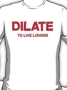 Dilate To live longer T-Shirt