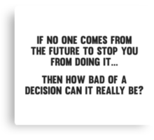 How Bad of a Decision Can It Really Be? Canvas Print