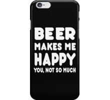 BEER Makes Me Happy You, Not So Much iPhone Case/Skin