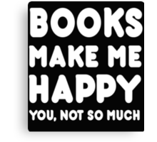 Books Makes Me Happy You, Not So Much Canvas Print