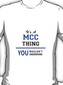 It's a MCC thing, you wouldn't understand !! T-Shirt