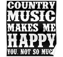 Country Music Makes Me Happy You, Not So Much Poster