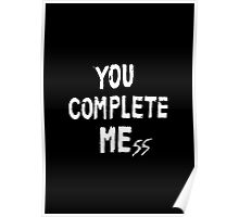 You Complete Me(ss) Poster