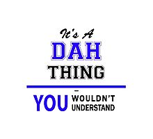 It's a DAH thing, you wouldn't understand !! Photographic Print