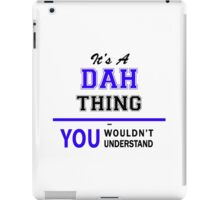 It's a DAH thing, you wouldn't understand !! iPad Case/Skin