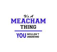 It's a MEACHAM thing, you wouldn't understand !! by thenamer
