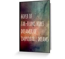 Hoper of far flung hopes, dreamer of impossible dreams Greeting Card