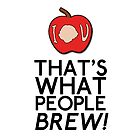 That's What People BREW by ohsotorix3