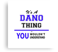 It's a DANO thing, you wouldn't understand !! Canvas Print