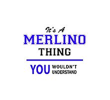 It's a MERLINO thing, you wouldn't understand !! by thenamer