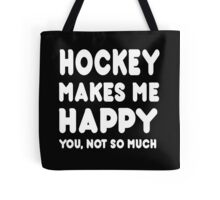 Hockey Makes Me Happy You, Not So Much Tote Bag