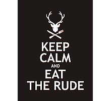 Keep Calm and Eat The Rude  Photographic Print