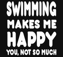 Swimming Makes Me Happy You, Not So Much T-Shirt