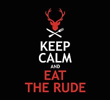 Keep Calm And Eat The Rude by QueenHare