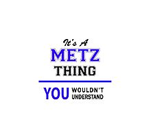 It's a METZ thing, you wouldn't understand !! by thenamer