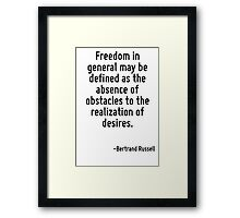 Freedom in general may be defined as the absence of obstacles to the realization of desires. Framed Print