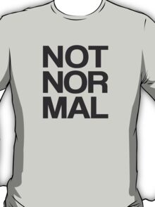 NOT NOR MAL T-Shirt