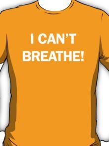 I CAN'T BREATHE! (Eric Garner) T-Shirt