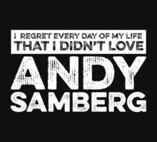 Regret Every Day I Didn't Love Andy Samberg (Variant) by rsfdesigns