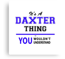 It's a DAXTER thing, you wouldn't understand !! Canvas Print