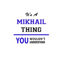 It's a MIKHAIL thing, you wouldn't understand !! by thenamer